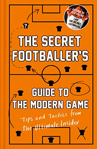 The Secret Footballer's Guide to the Modern Game: Tips and Tactics from the Ultimate Insider (English Edition) -