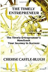 The Timely Entrepreneur: The Timely Entrepreneur's Handbook: Your Journey to Success