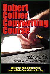 The Robert Collier Copywriting Course: Learn to Write Sales Letters that Pay (Masters of Marketing Secrets Book 9) (English Edition)