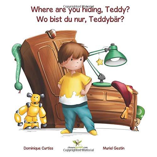 Where are you hiding, Teddy? - Wo bist du nur, Teddybär?  (Bilingual story + activity book in English - German): Volume 1 (Lou & Teddy) por Dominique Curtiss
