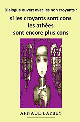Couverture du livre Si les croyants sont cons, les athées sont encore plus cons: Dialogue ouvert avec les non croyants