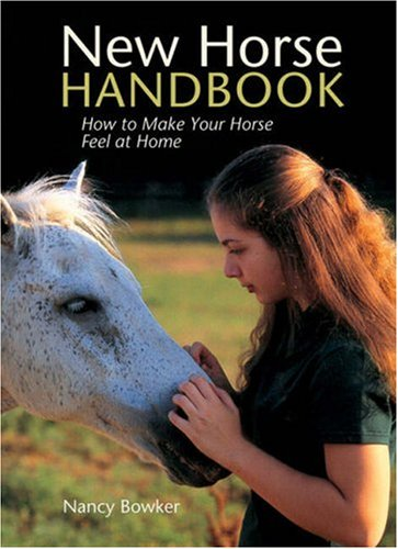 New Horse Handbook: How to Make Your Horse Feel at Home por Nancy Bowker