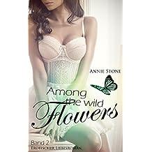 Among the wild flowers: Erotischer Liebesroman (She flies with her own wings 2)