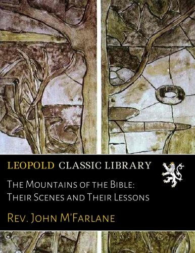 The Mountains of the Bible: Their Scenes and Their Lessons por Rev. John M'Farlane