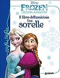 Il libro dell'amicizia tra sorelle. Frozen. Il regno di ghiaccio. Ediz. illustrata