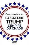 La galaxie Trump : L'empire du chaos par O`Mahony