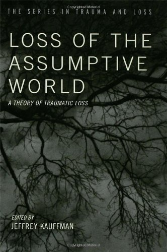 Loss of the Assumptive World: A Theory of Traumatic Loss (Series in Trauma and Loss) (2002-06-28)