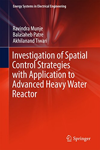 Investigation Of Spatial Control Strategies With Application To Advanced Heavy Water Reactor (energy Systems In Electrical Engineering) por Ravindra Munje epub