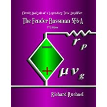 Circuit Analysis of a Legendary Tube Amplifier: The Fender Bassman 5F6-A, Second Edition