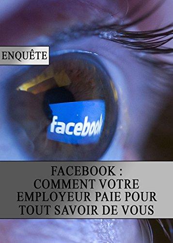 Facebook : Comment votre Employeur Paie pour tout Savoir de Vous par Ligue Prolétaire