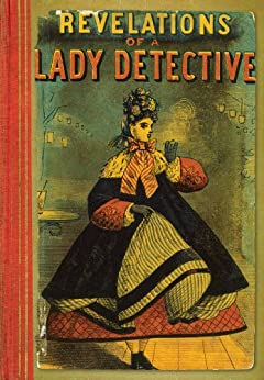 Revelations of a Lady Detective (British Library Crime Classics) by [Hayward, William Stephens]