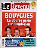 REVENU FRANCAIS (LE) [No 521] du 02/04/1999 - BOUYGUES - LA BOURSE PARLE SUR L'IMPLOSION - MME F. BOUYGUES ENTRE SES FILS OLIVIER ET MARTIN - L'ANNEE 1999 SERA MEILLEURE QU'ELLE N'A COMMENCE - CAUTIONS BANCAIRES - ATTENTION DANGER - ENTREPRISES