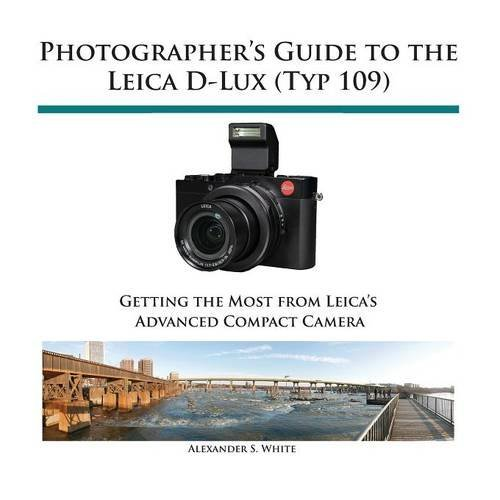 Photographer's Guide to the Leica D-Lux (Typ 109) by White, Alexander S. (March 15, 2015) Paperback