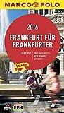 MARCO POLO Cityguide Frankfurt für Frankfurter 2016: Mit Insider-Tipps und Cityatlas. (MARCO POLO Cityguides)