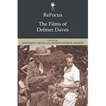 Refocus: the Films of Delmer Daves (Refocus Eup)