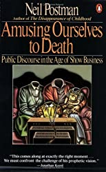 By Neil Postman - Amusing Ourselves to Death: Public Discourse in the Age of Show Business (Reissue)