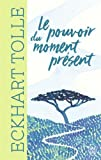 Le pouvoir du moment présent