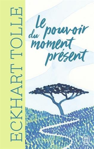 Le pouvoir du moment present - guide d'éveil spirituel (J'ai lu Bien-être)