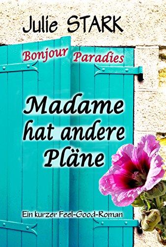 Madame hat andere Pläne (Bonjour Paradies 1) von [Stark, Julie]