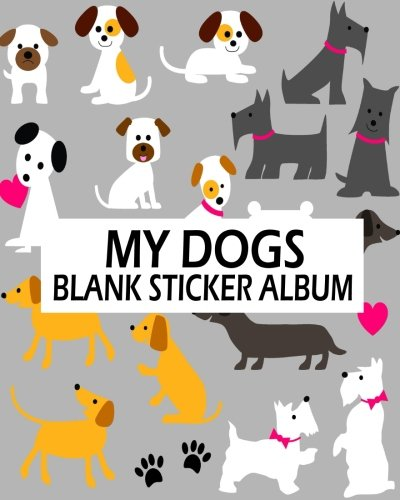 My Dogs Blank Sticker Album: Blank Sticker Book, A Large Journal With Blank Paper For Drawing: Volume 2 por Jasmine Leone