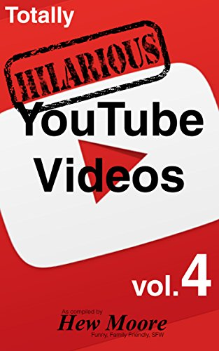 Ever Totally Hilarious Youtube Videos Volume 4 Funny Family Friendly Sfw Funny Amazonin Totally Hilarious Youtube Videos Volume 4 Funny Family Friendly