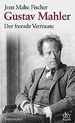 Gustav Mahler: Der fremde Vertraute Biographie