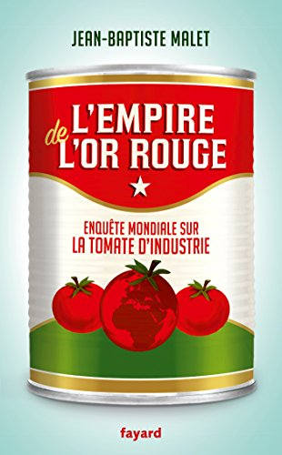 L'empire de l'or rouge : enquête mondiale sur la tomate d'industrie