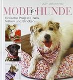 Mode für Hunde: Einfache Projekte zum Nähen und Stricken