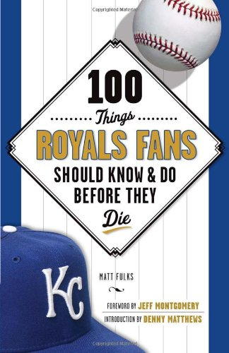100 Things Royals Fans Should Know & Do Before They Die (100 Things... Fans Should Know & Do Before They Die) por Matt Fulks