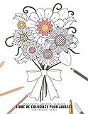 Manifestation - Meditation - Relaxation - Livre de coloriage pour adultes - Fleurs et bouquets - Volume 1: Motifs relaxants et anti-stress