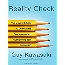 Reality Check: The Irreverent Guide to Outsmarting, Outmanaging, and Outmarketing Your Competition by Guy Kawasaki (2008-12-29)