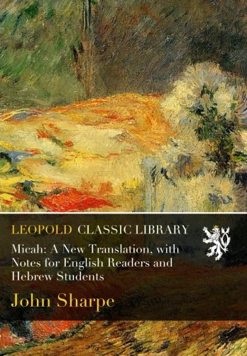 Micah: A New Translation, with Notes for English Readers and Hebrew Students por John Sharpe