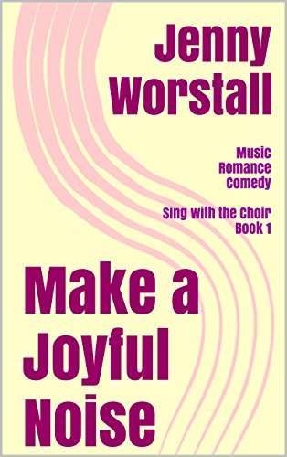 ebook: Make a Joyful Noise: a musical romantic comedy (Sing with the Choir Book 1) (B007AZ2CNQ)