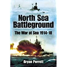 North Sea Battleground: The War and Sea 1914 - 1918