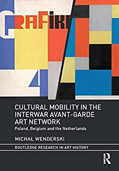 Cultural Mobility In The Interwar Avant-garde Art Network: Poland, Belgium And The Netherlands (routledge Research In Art History) por Michal Wenderski Gratis