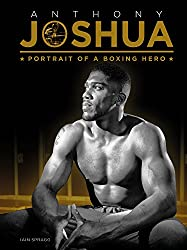 Anthony Joshua: Portrait of a Boxing Hero