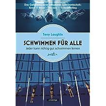 Schwimmen für alle: Das Geheimnis einer effizienten Schwimmtechnik: Kraul - Brust - Rücken - Schmetterling