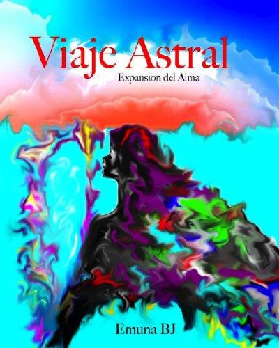 Viaje astral, expansion del Alma. por Emuna BJ