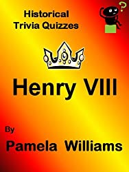 Henry VIII Quiz (Historical Trivia Quizzes Book 1)