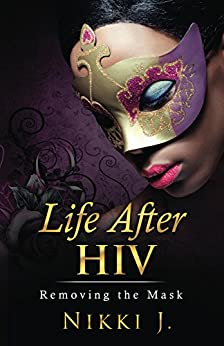 Life After HIV: Removing The Mask (English Edition) par [J., Nikki]