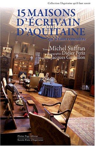 Quinze maisons d'écrivain d'Aquitaine : Qu'il faut connaître