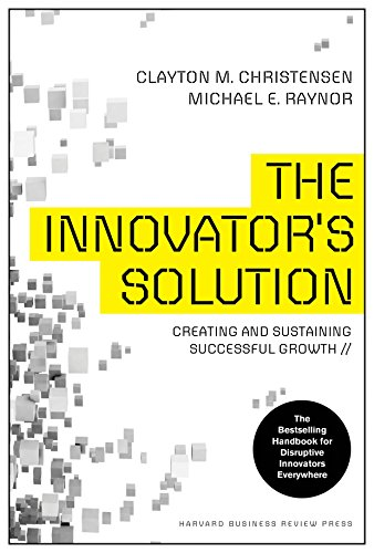 The Innovator's Solution: Creating and Sustaining Successful Growth-