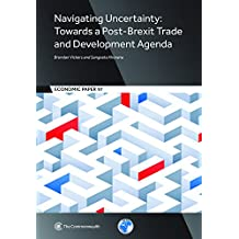 Navigating Uncertainty: Towards a Post-brexit Trade and Development Agenda (Economic Paper, Band 97)