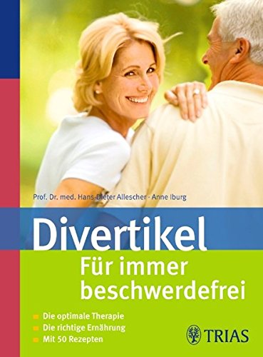 Divertikel: Für immer beschwerdefrei: Die optimale Therapie. Die richtige Ernährung. Mit 50 Rezepten