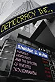 Democracy Incorporated: Managed Democracy and the Specter of Inverted Totalitarianism by Sheldon S. Wolin (2010-02-21)