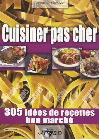 Cuisiner pas cher : 305 Idées de recettes bon marché