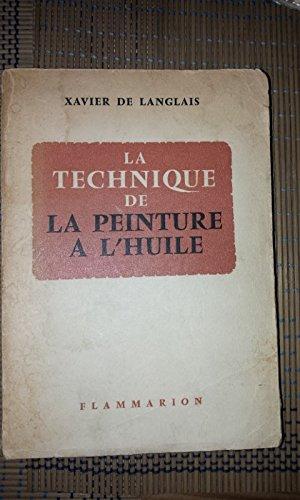 Xavier de Langlais,... La Technique de la peinture  l'huile : Histoire du procd... lments, recettes et manipulations, pratique du mtier