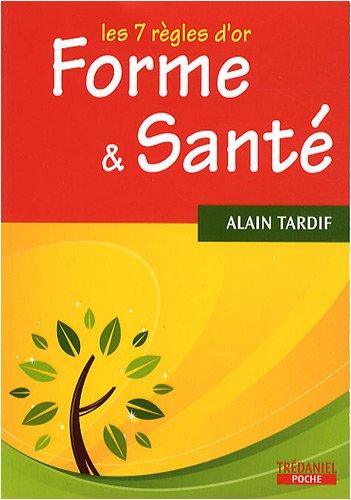 Forme et santé : Les 7 règles d'or par Alain Tardif