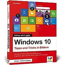 Windows 10: Tipps und Tricks in Bildern. So nutzen Sie Windows 10 optimal. Komplett in Farbe. Windows 10 Bild für Bild. Aktuell inklusive aller Updates.