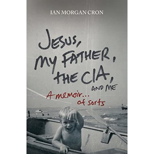 [Jesus, My Father, The CIA, and Me] [By: Cron, Ian] [February, 2012]